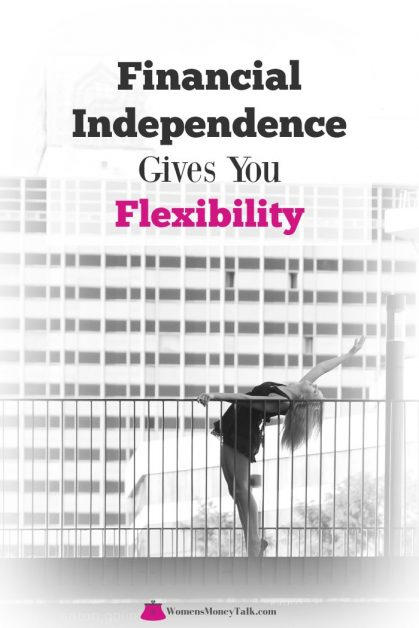 Financial independence gives you flexibility